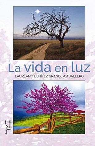La vida en luz.  by  Laureano J. Benítez Grande-Caballero
