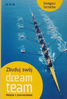 Zbuduj swój dream team. Relacje z pracownikami  by  Grzegorz Szczerba