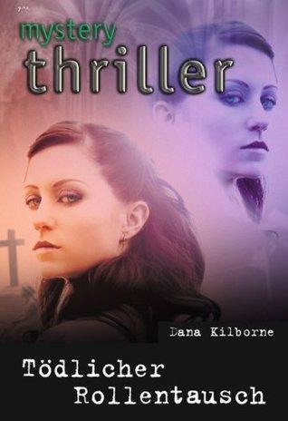 Tödlicher Rollentausch (Mystery Thriller 209)  by  Dana Kilborne