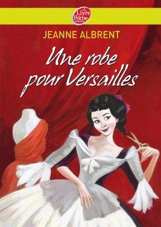 Une robe pour Versailles (Historique t. 1444)  by  Jeanne Albrent