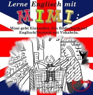 Lerne Englisch mit Mimi: Mimi geht Einkaufen. Ein Bilderbuch auf Englisch/Deutsch mit Vokabeln (Geschichte 1) Dr. Howey