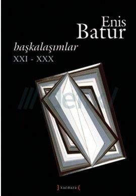 Başkalaşımlar XXI - XXX Enis Batur