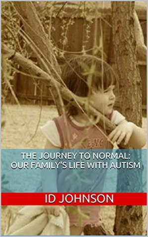 The Journey to Normal: Our Familys Life With Autism  by  ID Johnson