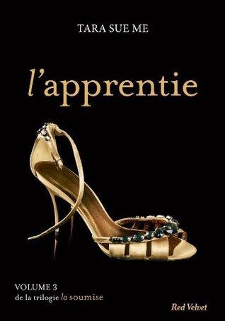 Lapprentie (La Soumise #3)  by  Tara Sue Me