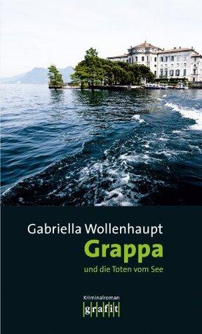 Grappa und die Toten vom See: Maria Grappas 23. Fall  by  Gabriella Wollenhaupt