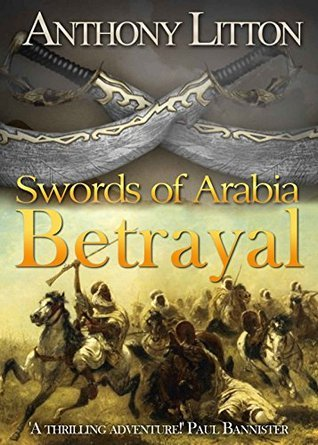 Swords of Arabia: Betrayal  by  Anthony Litton