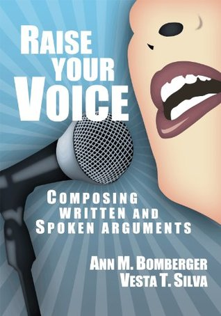 Raise Your Voice: Composing Written and Spoken Arguments  by  Ann M. Bomberger