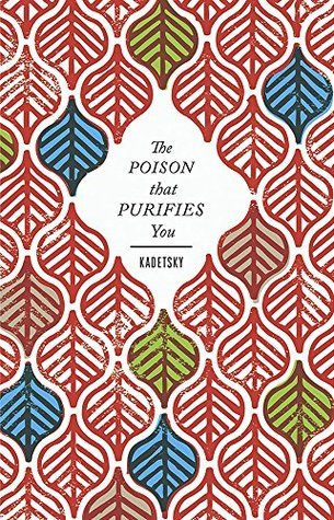 The Poison That Purifies You  by  Elizabeth Kadetsky