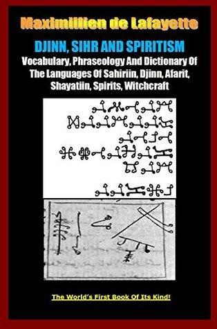 DJINN, SIHR AND SPIRITISM: Vocabulary, Phraseology And Dictionary Of The Languages Of Sahiriin, Djinn, Afarit, Shayatiin, Spirits (Sihr and Magic Book 1) Maximillien de Lafayette