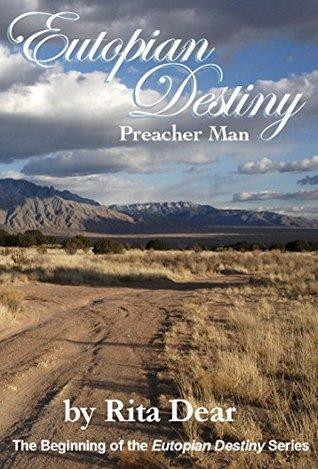 Preacher Man (Eutopian Destiny Book 1) Rita Dear