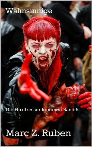 Wahnsinnige: Die Hirnfresser kommen Band 5  by  Marc Z. Ruben