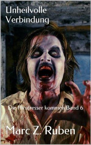 Unheilvolle Verbindung: Die Hirnfresser kommen Band 6  by  Marc Z. Ruben