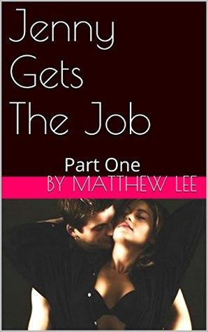 Jenny Gets The Job: Part One Matthew Lee