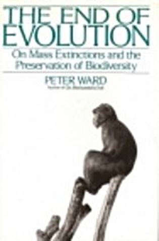 The End of Evolution: A Journey in Serach of Clues to the Third Mass Extinction Facing Planet Earth  by  Peter D. Ward
