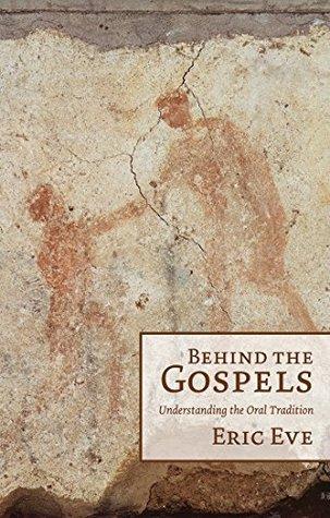 Behind the Gospels: Understanding the Oral Tradition: Understanding the Oral Tradition  by  Eric Eve