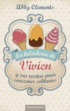 La heladería de Vivien y sus recetas para corazones solitarios  by  Abby Clements
