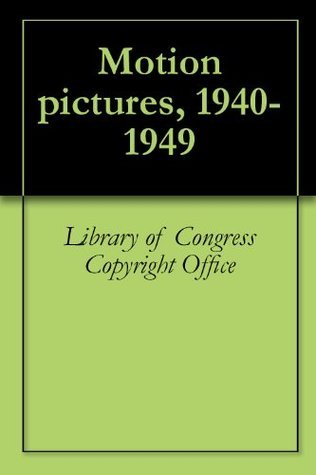 Motion pictures, 1940-1949 Library of Congress - Copyright Office