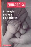 Psicologia dos Pais e do Brincar Eduardo Sá