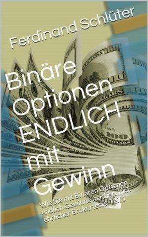 Binäre Optionen ENDLICH mit Gewinn: Wie Sie mit Binären Optionen endlich Gewinne machen. Incl. ehrlicher Brokertests. Teil 1  by  Ferdinand Schlüter