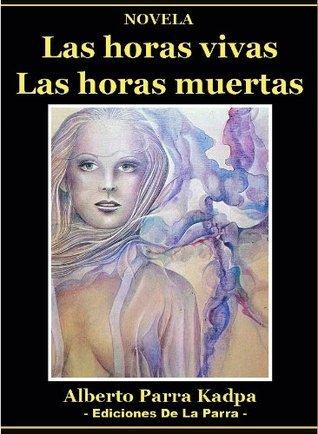 Las horas vivas, las horas muertas (Diario privado de un gigoló) (Serie Novela Erótica Vol 2)  by  Alberto Parra Kadpa