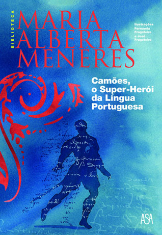 Camões, O Super-Herói da Língua Portuguesa Maria Alberta Menéres