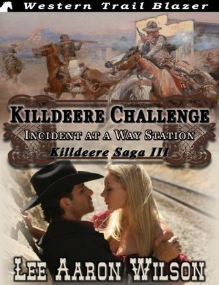 Killdeere Challenge: Incident at a Way Station (Killdeere Saga Book 3) Lee Aaron Wilson
