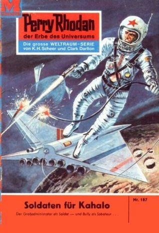 Perry Rhodan 187: Soldaten für Kahalo (Heftroman): Perry Rhodan-Zyklus Das Zweite Imperium Kurt Mahr