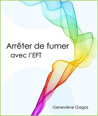 Arrêter de fumer avec lEFT: La régulation des émotions au cœur du processus  by  Geneviève Gagos