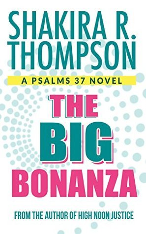 The Big Bonanza (Psalms 37 Novel Book 2) Shakira R. Thompson