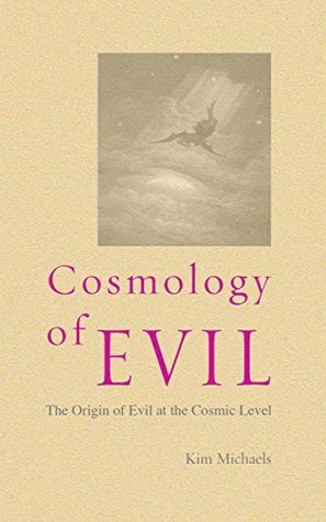 Cosmology of Evil: The Origin of Evil at the Cosmic Level (Making Evil Visible Book 2)  by  Kim Michaels