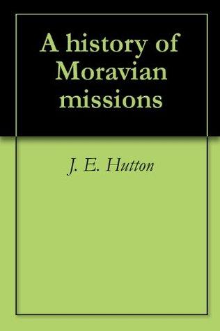 A history of Moravian missions J. E. Hutton