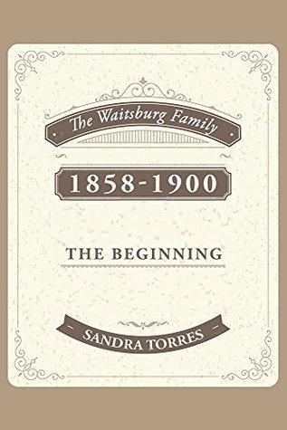 The Waitsburg Family: 1858 - 1900 the Beginning Sandra Torres