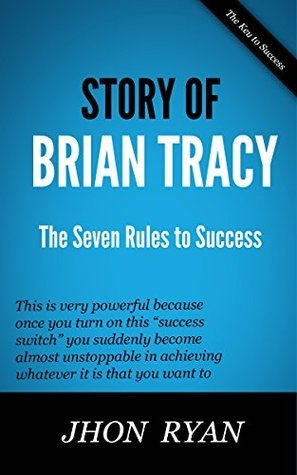 Story of Brian Tracy: The Seven Rules to Success JHON RYAN