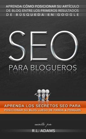 SEO para Blogueros: Aprenda Cómo Posicionar su Artículo de Blog entre los Primeros Resultados de Búsqueda en Google (El Series de SEO nº 4)  by  R.L. Adams