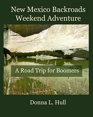 New Mexico Backroads Weekend Adventure (Road Trips for Boomers Book 1) Donna L. Hull