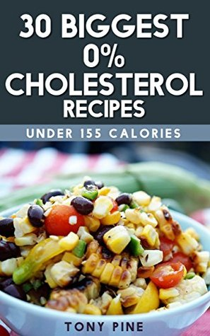 30 Biggest 0% Cholesterol Recipes Under 155 Calories  by  Tony Pine
