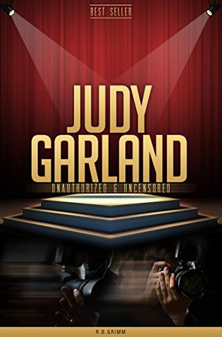 Judy Garland Unauthorized & Uncensored  by  R.B. Grimm