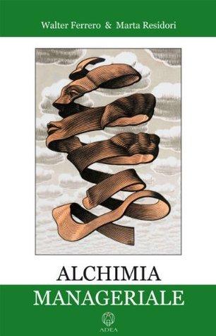 Alchimia manageriale (Le ali della libertà Vol. 12) Walter Ferrero