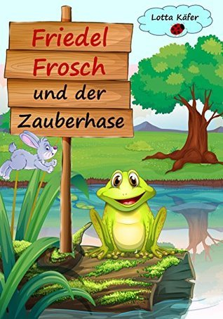 Friedel Frosch und der Zauberhase Lotta Käfer