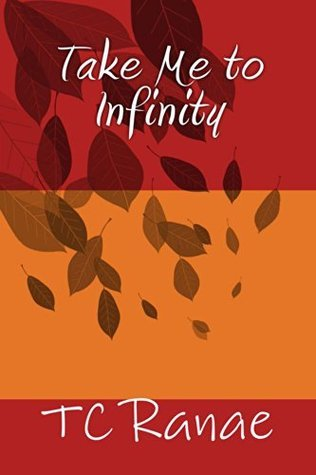 Take Me to Infinity  by  Tc Ranae
