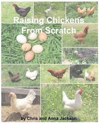 Raising Chickens from Scratch  by  Chris Jackson