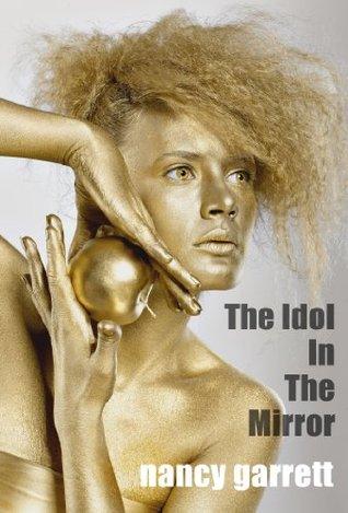 The Idol In The Mirror  by  Nancy Garrett