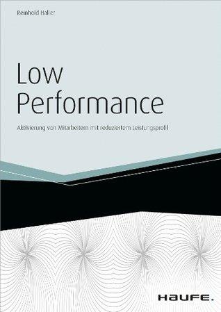 Low Performance - inkl. Arbeitshilfen online: Aktivierung von Mitarbeitern mit reduziertem Leistungsprofil  by  Reinhold Haller