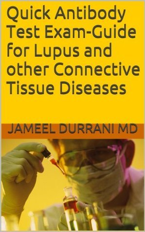 Quick Antibody Test Exam-Guide for Lupus and other Connective Tissue Diseases  by  Jameel Durrani