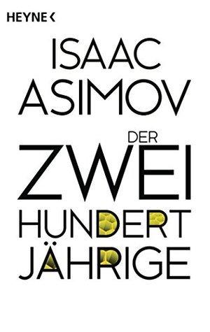 Der Zweihundertjährige: Erzählungen Isaac Asimov
