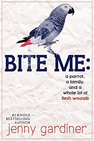 Bite Me: A Parrot, A Family and a Whole Lot of Flesh Wounds  by  Jenny Gardiner