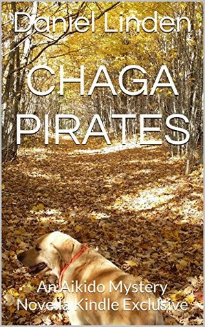 Chaga Pirates: An Aikido Mystery Novella Kindle Exclusive (The Aikido Mysteries Book 7)  by  Daniel Linden