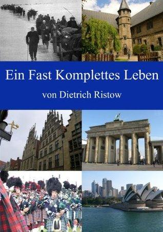Ein Fast Komplettes Leben  by  Dietrich Ristow