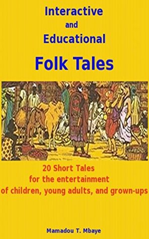 Folk Tales: Funny stories for the entertainment of children, young adults and grown-ups  by  Mamadou Mbaye