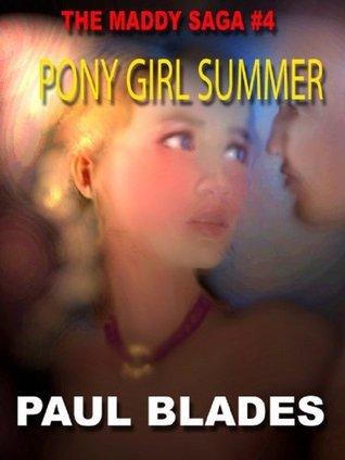 PONY GIRL SUMMER [THE MADDY SAGA BOOK #4] BLADES